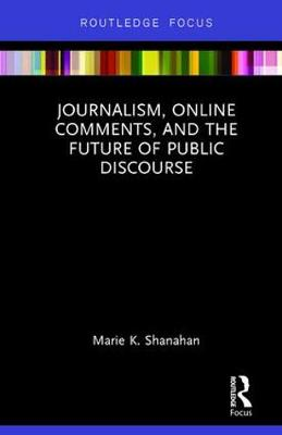 Journalism, Online Comments, and the Future of Public Discourse (Hardback)