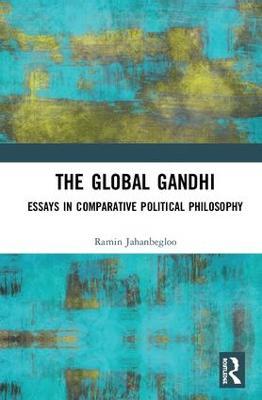 The Global Gandhi: Essays in Comparative Political Philosophy (Hardback)