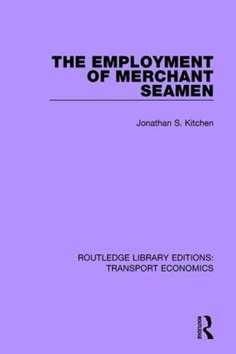 The Employment of Merchant Seamen - Routledge Library Editions: Transport Economics (Paperback)