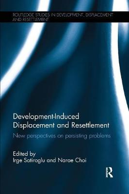 Development-Induced Displacement and Resettlement: New perspectives on persisting problems - Routledge Studies in Development, Displacement and Resettlement (Paperback)