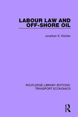 Labour Law and Off-Shore Oil - Routledge Library Editions: Transport Economics (Paperback)