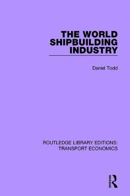 The World Shipbuilding Industry (Hardback)