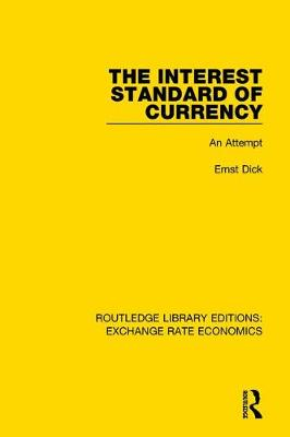 The Interest Standard of Currency: An Attempt - Routledge Library Editions: Exchange Rate Economics (Hardback)