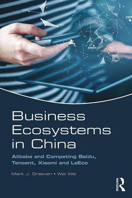 Business Ecosystems in China: Alibaba and Competing Baidu, Tencent, Xiaomi and LeEco (Paperback)
