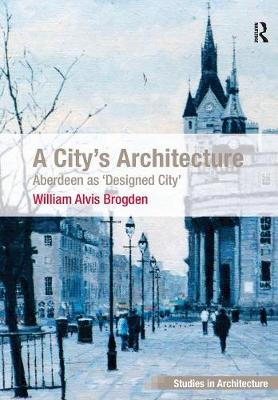 A City's Architecture: Aberdeen as 'Designed City' (Paperback)