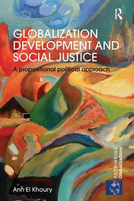 Globalization Development and Social Justice: A propositional political approach (Paperback)