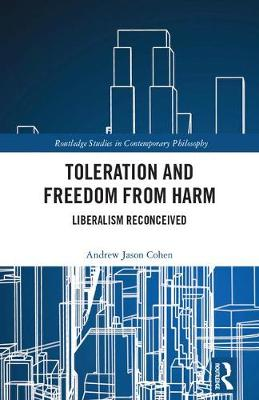 Toleration and Freedom from Harm: Liberalism Reconceived - Routledge Studies in Contemporary Philosophy (Hardback)