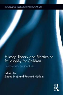 History, Theory and Practice of Philosophy for Children: International Perspectives - Routledge Research in Education (Hardback)