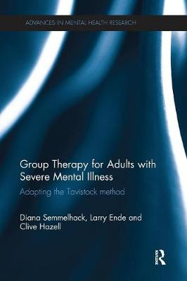 Group Therapy for Adults with Severe Mental Illness: Adapting the Tavistock method - Advances in Mental Health Research (Paperback)