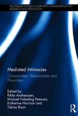 Mediated Intimacies: Connectivities, Relationalities and Proximities - Routledge Studies in European Communication Research and Education (Hardback)