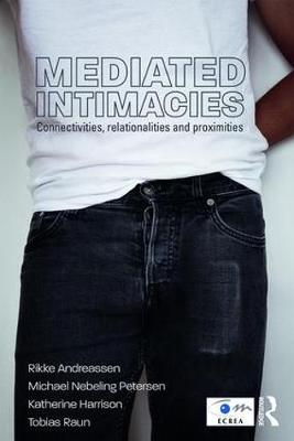 Mediated Intimacies: Connectivities, Relationalities and Proximities - Routledge Studies in European Communication Research and Education (Paperback)