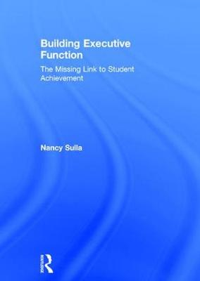 Building Executive Function: The Missing Link to Student Achievement (Hardback)
