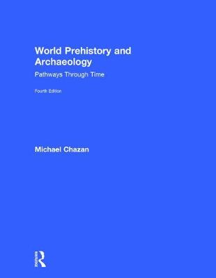 World Prehistory and Archaeology: Pathways Through Time (Hardback)