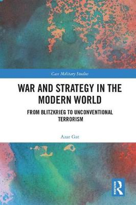 War and Strategy in the Modern World: From Blitzkrieg to Unconventional Terror - Cass Military Studies (Hardback)