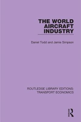 The World Aircraft Industry - Routledge Library Editions: Transport Economics 25 (Paperback)