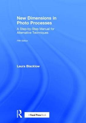 New Dimensions in Photo Processes: A Step-by-Step Manual for Alternative Techniques - Alternative Process Photography (Hardback)