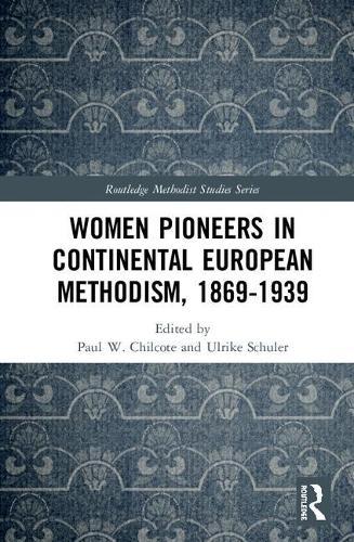 Women Pioneers in Continental European Methodism, 1869-1939 - Routledge Methodist Studies Series (Hardback)