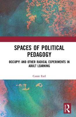 Spaces of Political Pedagogy: Occupy! and other radical experiments in adult learning (Hardback)