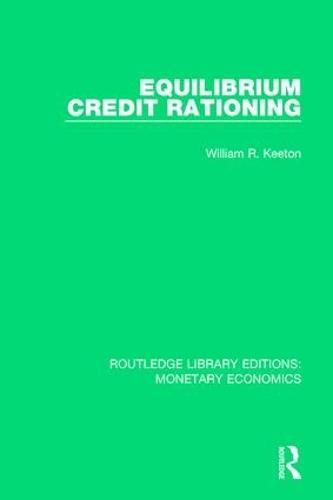 Equilibrium Credit Rationing - Routledge Library Editions: Monetary Economics (Hardback)