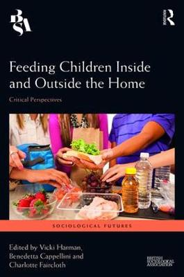 Feeding Children Inside and Outside the Home: Critical Perspectives - Sociological Futures (Hardback)