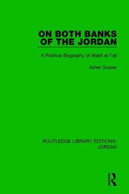 On Both Banks of the Jordan: A Political Biography of Wasfi al-Tall - Routledge Library Editions: Jordan (Paperback)