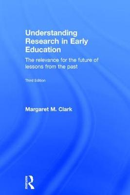 Understanding Research in Early Education: The relevance for the future of lessons from the past (Hardback)