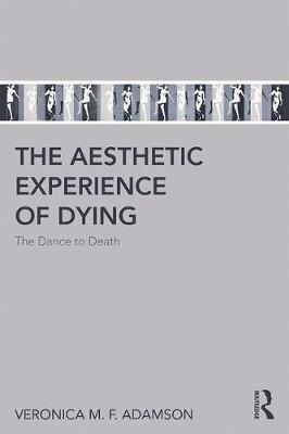 The Aesthetic Experience of Dying: The Dance to Death (Paperback)