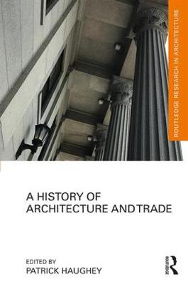 A History of Architecture and Trade - Routledge Research in Architecture (Hardback)