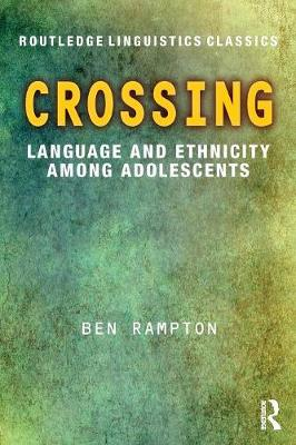 Crossing: Language and Ethnicity among Adolescents - Routledge Linguistics Classics (Paperback)
