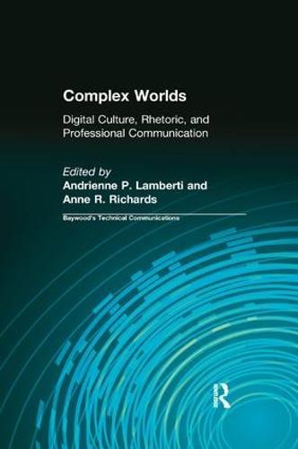 Complex Worlds: Digital Culture, Rhetoric and Professional Communication (Paperback)