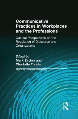 Communicative Practices in Workplaces and the Professions: Cultural Perspectives on the Regulation of Discourse and Organizations (Paperback)
