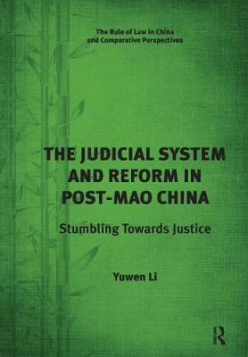 The Judicial System and Reform in Post-Mao China: Stumbling Towards Justice (Paperback)