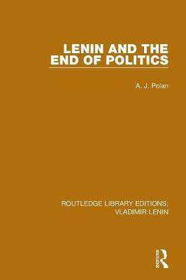 Lenin and the End of Politics - Routledge Library Editions: Vladimir Lenin (Paperback)