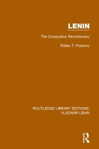 Lenin: The Compulsive Revolutionary - Routledge Library Editions: Vladimir Lenin 3 (Hardback)