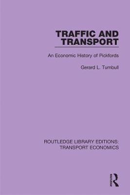 Traffic and Transport: An Economic History of Pickfords - Routledge Library Editions: Transport Economics 19 (Paperback)