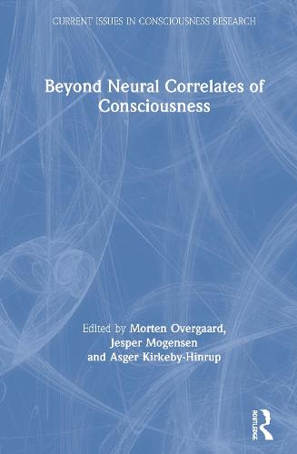 Beyond Neural Correlates of Consciousness - Current Issues in Consciousness Research (Hardback)
