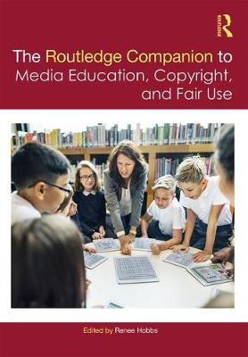 The Routledge Companion to Media Education, Copyright, and Fair Use - Routledge Media and Cultural Studies Companions (Hardback)