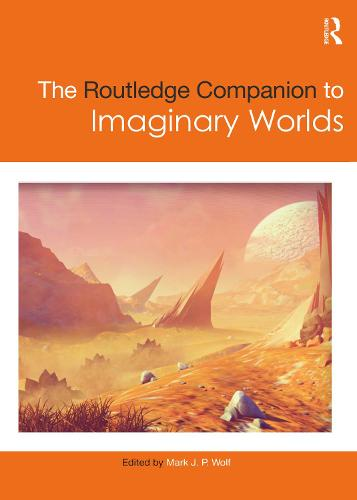 The Routledge Companion to Imaginary Worlds - Routledge Media and Cultural Studies Companions (Hardback)