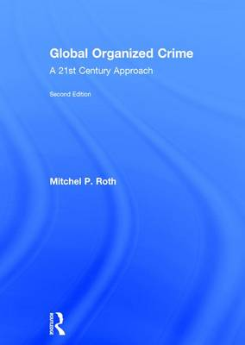 Global Organized Crime: A 21st Century Approach (Hardback)