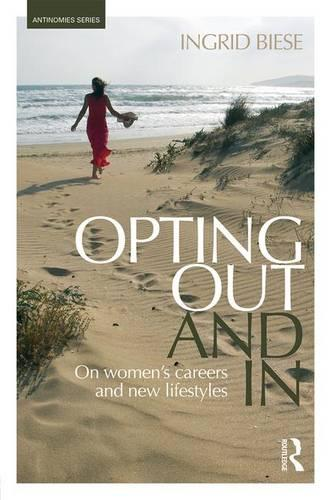 Opting Out and In: On Women's Careers and New Lifestyles - Antinomies (Hardback)