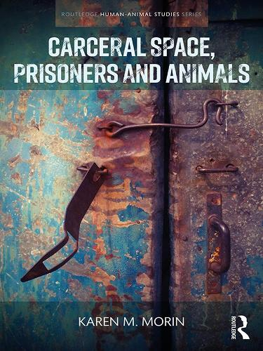 Carceral Space, Prisoners and Animals - Routledge Human-Animal Studies Series (Hardback)