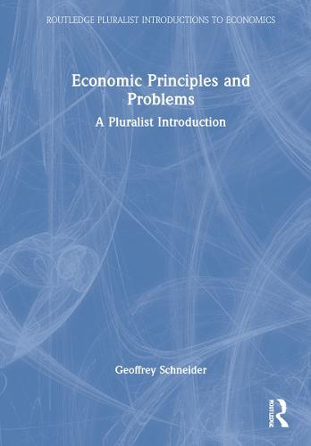 Economic Principles and Problems: A Pluralistic Introduction - Routledge Pluralist Introductions to Economics (Hardback)
