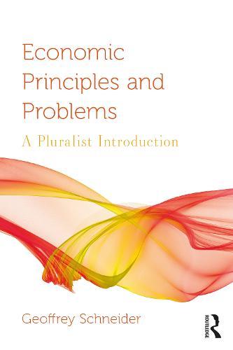 Economic Principles and Problems: A Pluralistic Introduction - Routledge Pluralist Introductions to Economics (Paperback)