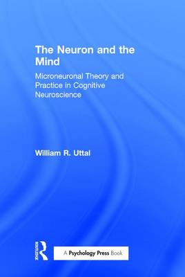 The Neuron and the Mind: Microneuronal Theory and Practice in Cognitive Neuroscience (Hardback)