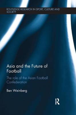 Asia and the Future of Football: The Role of the Asian Football Confederation (Paperback)