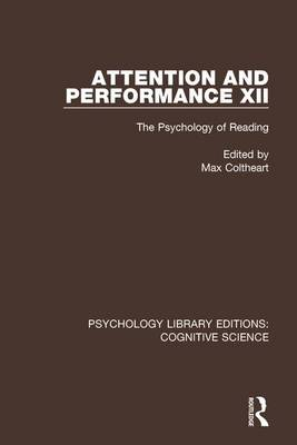 Attention and Performance XII: The Psychology of Reading - Psychology Library Editions: Cognitive Science (Hardback)