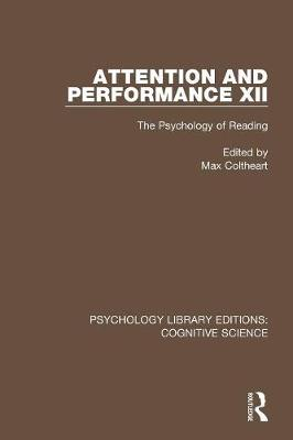 Attention and Performance XII: The Psychology of Reading - Psychology Library Editions: Cognitive Science (Paperback)