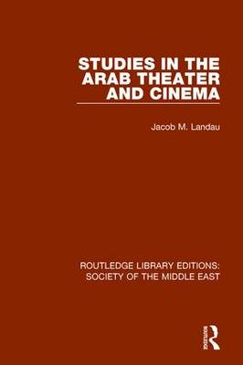 Studies in the Arab Theater and Cinema - Routledge Library Editions: Society of the Middle East (Paperback)