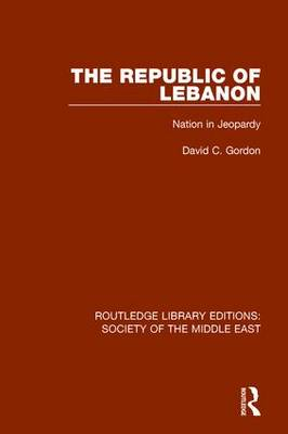 The Republic of Lebanon: Nation in Jeopardy - Routledge Library Editions: Society of the Middle East (Paperback)