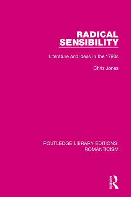 Radical Sensibility: Literature and Ideas in the 1790s - Routledge Library Editions: Romanticism (Paperback)